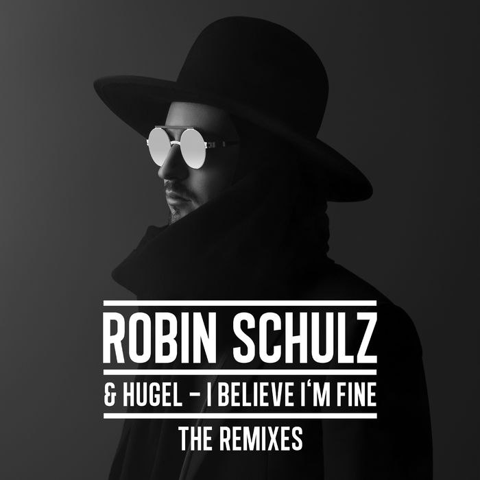 Robin Schulz & Hugel — I Believe I'm Fine (The Remixes) — EP