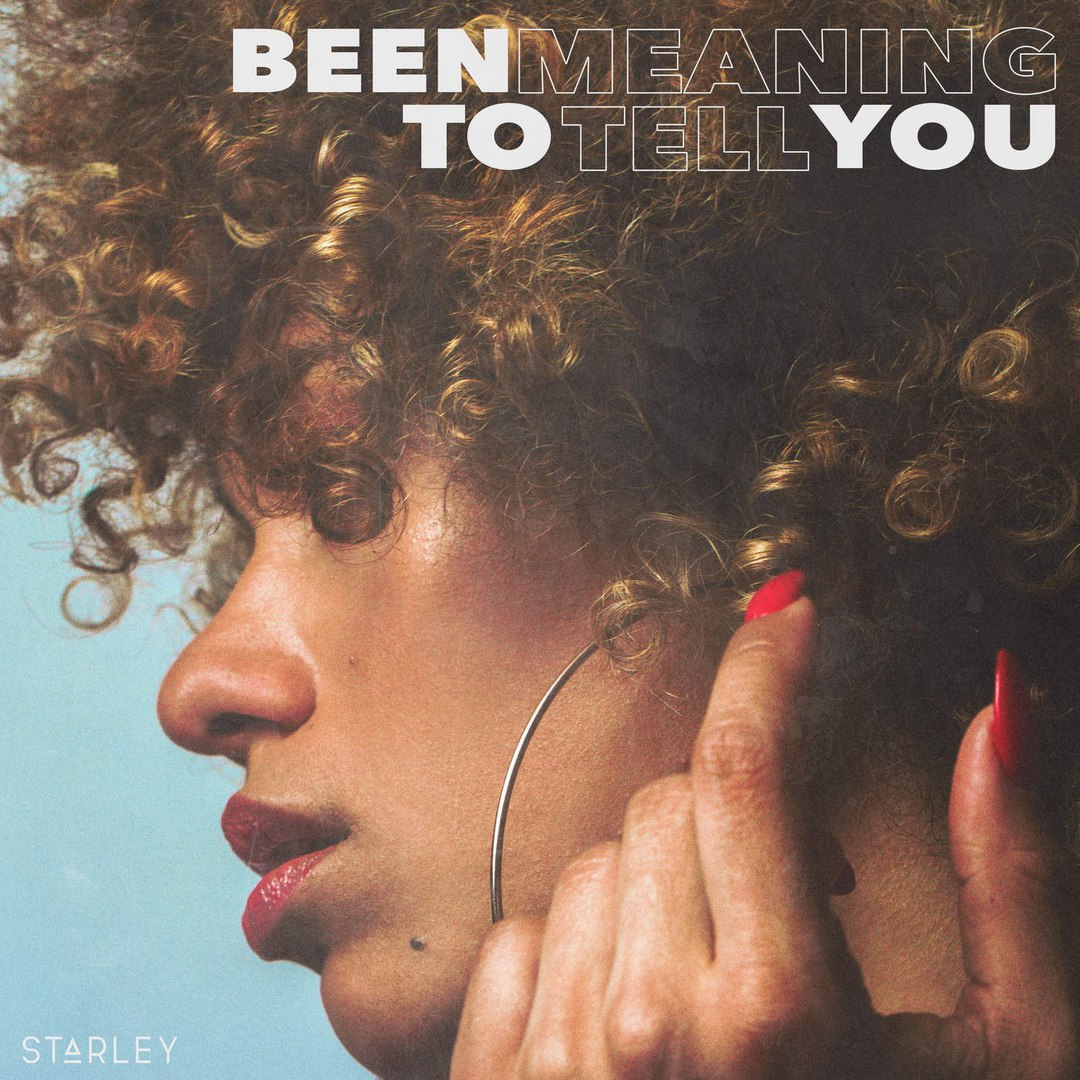 Starley — Been Meaning to Tell You — Single